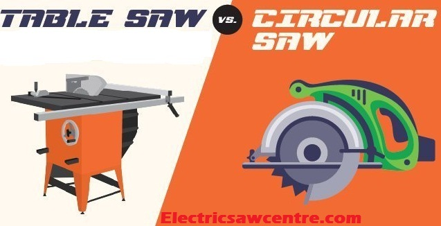 Table Saw Vs Circular Saw - Which One Is Better in Wood Decoration?